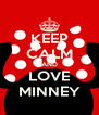 KEEP CALM AND LOVE MINNEY - Personalised Poster A4 size