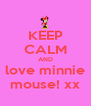 KEEP CALM AND love minnie mouse! xx - Personalised Poster A4 size