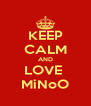 KEEP CALM AND LOVE  MiNoO - Personalised Poster A4 size