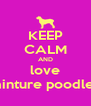 KEEP CALM AND love minture poodles - Personalised Poster A4 size