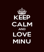 KEEP CALM AND LOVE MINU - Personalised Poster A4 size