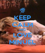 KEEP CALM AND LOVE MINUEL - Personalised Poster A4 size