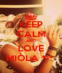 KEEP CALM AND LOVE MIOLA *-*  - Personalised Poster A4 size