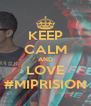 KEEP CALM AND LOVE #MIPRISION - Personalised Poster A4 size