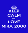 KEEP CALM AND LOVE MIRA 2000 - Personalised Poster A4 size