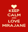 KEEP CALM AND LOVE MIRAJANE - Personalised Poster A4 size