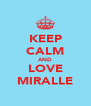 KEEP CALM AND LOVE MIRALLE - Personalised Poster A4 size