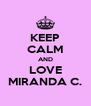 KEEP CALM AND LOVE MIRANDA C. - Personalised Poster A4 size