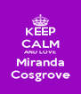 KEEP CALM AND LOVE Miranda Cosgrove - Personalised Poster A4 size