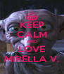 KEEP CALM AND LOVE MIRELLA V. - Personalised Poster A4 size