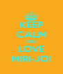 KEEP CALM AND LOVE MIRI-JO! - Personalised Poster A4 size