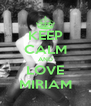 KEEP CALM AND LOVE MIRIAM - Personalised Poster A4 size