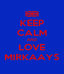 KEEP CALM AND LOVE MIRKAAYS - Personalised Poster A4 size