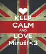 KEEP CALM AND LOVE Miruš!<3 - Personalised Poster A4 size