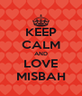 KEEP CALM AND LOVE MISBAH - Personalised Poster A4 size