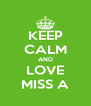 KEEP CALM AND LOVE MISS A - Personalised Poster A4 size