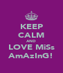 KEEP CALM AND LOVE MiSs AmAzInG! - Personalised Poster A4 size