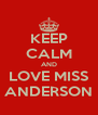 KEEP CALM AND LOVE MISS ANDERSON - Personalised Poster A4 size