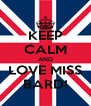 KEEP CALM AND LOVE MISS BARD! - Personalised Poster A4 size