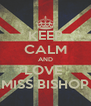 KEEP CALM AND LOVE  MISS BISHOP - Personalised Poster A4 size