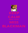 KEEP CALM AND LOVE MISS BLACKMAN - Personalised Poster A4 size