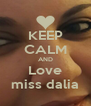 KEEP CALM AND Love miss dalia - Personalised Poster A4 size
