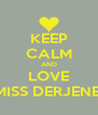 KEEP CALM AND LOVE MISS DERJENE  - Personalised Poster A4 size