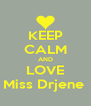 KEEP CALM AND LOVE Miss Drjene  - Personalised Poster A4 size