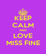 KEEP CALM AND LOVE MISS FINE - Personalised Poster A4 size