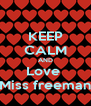 KEEP CALM AND Love  Miss freeman - Personalised Poster A4 size
