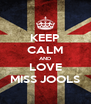KEEP CALM AND LOVE MISS JOOLS - Personalised Poster A4 size
