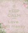 KEEP CALM AND Love  Miss maxey  - Personalised Poster A4 size