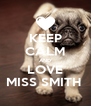 KEEP CALM AND LOVE MISS SMITH  - Personalised Poster A4 size