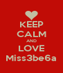 KEEP CALM AND LOVE Miss3be6a - Personalised Poster A4 size