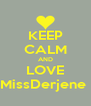 KEEP CALM AND LOVE MissDerjene  - Personalised Poster A4 size