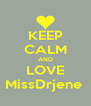 KEEP CALM AND LOVE MissDrjene  - Personalised Poster A4 size