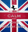 KEEP CALM AND Love MisterJoey - Personalised Poster A4 size