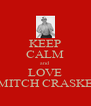 KEEP CALM and LOVE MITCH CRASKE - Personalised Poster A4 size