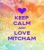 KEEP CALM AND LOVE MITCHAM - Personalised Poster A4 size