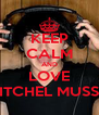KEEP CALM AND LOVE MITCHEL MUSSO - Personalised Poster A4 size