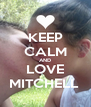 KEEP CALM AND LOVE MITCHELL  - Personalised Poster A4 size
