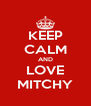 KEEP CALM AND LOVE MITCHY - Personalised Poster A4 size