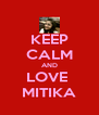 KEEP CALM AND LOVE  MITIKA - Personalised Poster A4 size