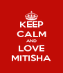 KEEP CALM AND LOVE MITISHA - Personalised Poster A4 size