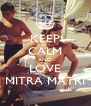 KEEP CALM AND LOVE MITRA MATRI - Personalised Poster A4 size