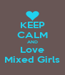 KEEP CALM AND Love Mixed Girls - Personalised Poster A4 size