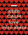 KEEP CALM AND love mizo abaza - Personalised Poster A4 size