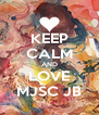 KEEP CALM AND LOVE MJSC JB - Personalised Poster A4 size