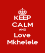 KEEP CALM AND Love Mkhelele - Personalised Poster A4 size
