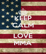 KEEP CALM AND LOVE MMA - Personalised Poster A4 size